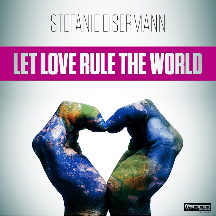 Stefanie Eisermann - Let love rule the world