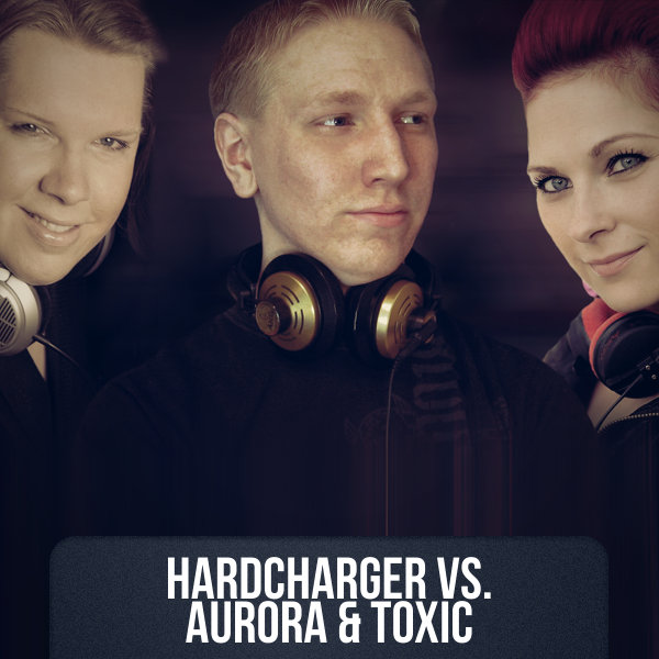 HARDCHARGER VS AURORA & TOXIC